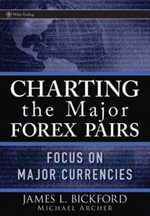 Charting the Major Forex Pairs : Focus on Major Currencies - James Lauren Bickford