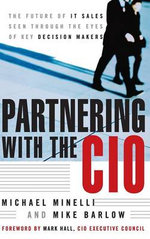 Partnering with the CIO : The Future of IT Sales Seen Through the Eyes of Key Decision Makers - Michael Minelli