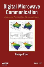 Digital Microwave Communication : Engineering Point-to-Point Microwave Systems - George M. Kizer