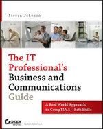The IT Professional's Business and Communications Guide : A Real-world Approach to CompTIA A+ Soft Skills - Steven D. Johnson