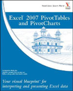 Excel 2007 PivotTables and PivotCharts : Your Visual Blueprint for Interpreting and Presenting Excel Data - Paul McFedries
