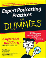 Expert Podcasting Practices For Dummies : For Dummies - Tee Morris