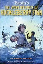 The Adventures of Huckleberry Finn : The Manga Edition - Mark Twain