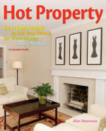Hot Property : Easy Home Staging to Sell Your House for More Money in Any Market/A Canadian Guide - Alexandra S Newman