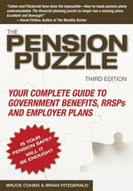 The Pension Puzzle : Your Complete Guide to Government Benefits, RRSPs, and Employer Plans - Bruce Cohen