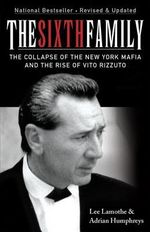 The Sixth Family : The Collapse of the New York Mafia and the Rise of Vito Rizzuto - Adrian Humphreys