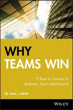 Why Teams Win : 9 Keys to Success In Business, Sport and Beyond - Saul L. Miller