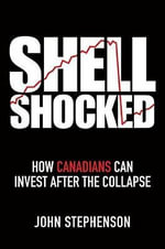 Shell Shocked : How Canadians Can Invest After the Collapse - John Stephenson