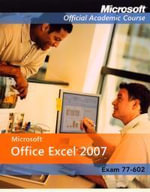 Microsoft Office Excel 2007 : Exam 77-602 - MOAC (Microsoft Official Academic Course)