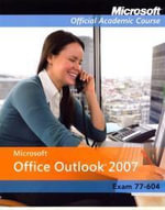 Microsoft Office Outlook 2007, Exam 77-604 : Microsoft Official Academic Course Series - Microsoft