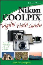 Nikon COOLPIX Digital Field Guide : Digital Field Guide - J. Dennis Thomas