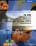 Managing and Maintaining a Microsoft Windows Server 2003 Environment (Exam 70-290) Package : Microsoft Official Academic Course Series - MOAC