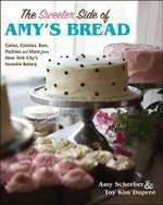 The Sweeter Side of Amy's Bread : Cakes, Cookies, Bars, Pastries and More from New York City's Favorite Bakery - Amy Scherber