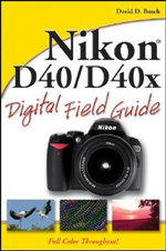 Nikon D40/D40x Digital Field Guide : Digital Field Guide - David D. Busch
