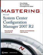 Mastering System Center Configuration Manager 2007 R2 - Chris Mosby