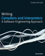 Writing Compilers and Interpreters : A Software Engineering Approach - Ronald Mak