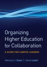 Organizing Higher Education for Collaboration : A Guide for Campus Leaders - Adrianna J. Kezar