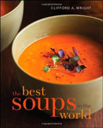 The Best Soups in the World : Spicy Favorites from the World's Hot Zones - Clifford A. Wright