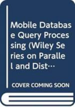 Mobile Database Query Processing : Wiley Series on Parallel and Distributed Computing - David Taniar