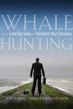 Whale Hunting : How to Land Big Sales and Transform Your Company - Tom Searcy