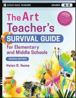 The Art Teacher's Survival Guide for Elementary and Middle Schools - Helen D. Hume