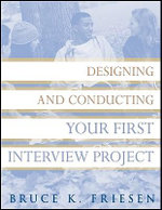 Designing and Conducting Your First Interview Project : Research Methods for the Social Sciences - Bruce K. Friesen