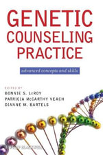 Genetic Counseling Practice : Advanced Concepts and Skills - Bonnie S. LeRoy