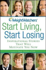 Weight Watchers Start Living, Start Losing : Inspirational Stories That Will Motivate You Now - Weight Watchers