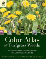Color Atlas of Turfgrass Weeds : A Guide to Weed Identification and Control Strategies, Second Edition - L.B. McCarty