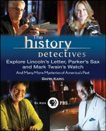 The History Detectives Explore Lincoln's Letter, Parker's Sax, and Mark Twain's Watch : And Many More Mysteries of America's Past - Barb Karg