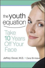 The Youth Equation : Take 10 Years Off Your Face - Dr. Jeffrey S. Dover