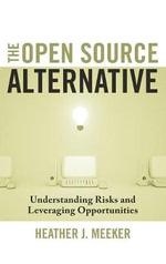 The Open Source Alternative : Understanding Risks and Leveraging Opportunities - Heather J. Meeker