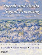 Speech and Audio Signal Processing : Processing and Perception of Speech and Music - Ben Gold