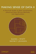 Making Sense of Data II : A Practical Guide to Data Visualization, Advanced Data Mining Methods, and Applications - Glenn J. Myatt