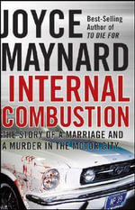 Internal Combustion : The Story of a Marriage and a Murder in the Motor City - Joyce Maynard