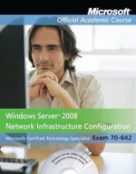 70-642, Textbook : Windows Server 2008 Network Infrastructure Configuration with Lab Manual - MOAC (Microsoft Official Academic Course)