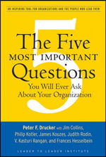 The Five Most Important Questions You Will Ever Ask about Your Organization : An Inspiring Tool for Organizations and the People Who Lead Them :  An Inspiring Tool for Organizations and the People Who Lead Them - Peter F. Drucker
