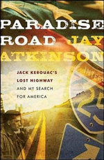 Paradise Road : Jack Kerouac's Lost Highway and My Search for America - Jay Atkinson