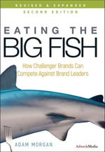 Eating The Big Fish : How Challenger Brands Can Compete Against Brand Leaders, 2nd Edition - Adam Morgan