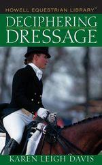 Deciphering Dressage - Karen L. Davis