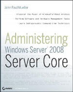 Administering Windows Server 2008 Server Core - John Paul Mueller