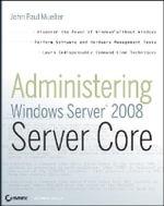 Administering Windows Server 2008 Server Core - John Paul Mueller