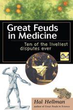 Great Feuds in Medicine : Ten of the Liveliest Disputes Ever - Hal Hellman