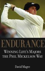 Endurance : Winning Lifes Majors the Phil Mickelson Way - David Magee