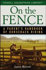 On the Fence : A Parent's Handbook of Horseback Riding - Janet Barrett