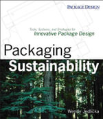 Packaging Sustainability : Tools, Systems and Strategies for Innovative Package Design - Wendy Jedlicka