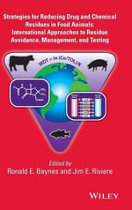 Strategies for Reducing Drug and Chemical Residues in Food Animals : International Approaches to Residue Avoidance, Management, and Testing - Ronald E. Baynes