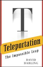 Teleportation : The Impossible Leap - David Darling