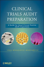 Clinical Trials Audit Preparation : A Guide for Good Clinical Practice (GCP) Inspections - Vera Mihajlovic-Madzarevic