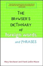 The Browser's Dictionary of Foreign Words and Phrases - Mary Varchaver